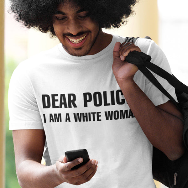 Dear Police I Am a White Woman TShirt - black