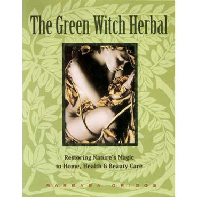 The Green Witch Herbal by Barbara Griggs
