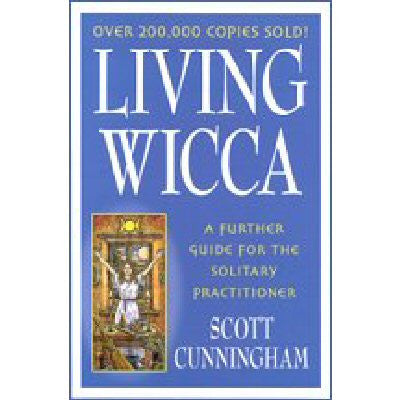 Living Wicca By Scott Cunningham - A Further Guide For The Solitary Practitioner