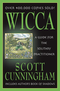 Wicca A Guide for the Solitary Practitioner by Scott Cunningham
