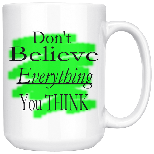 Funny Don't Believe Everything You Think Mug