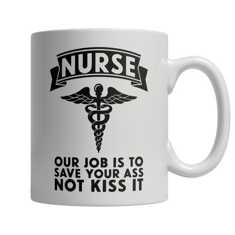 Mug - Nurse Our Job Is To Save Your Ass Not Kiss It