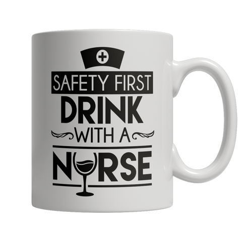 Mug -Safety First Drink With A Nurse