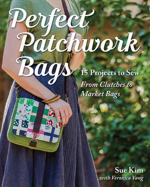 Perfect Patchwork Bags - 15 Projects to Sew from Clutches to Market Bags