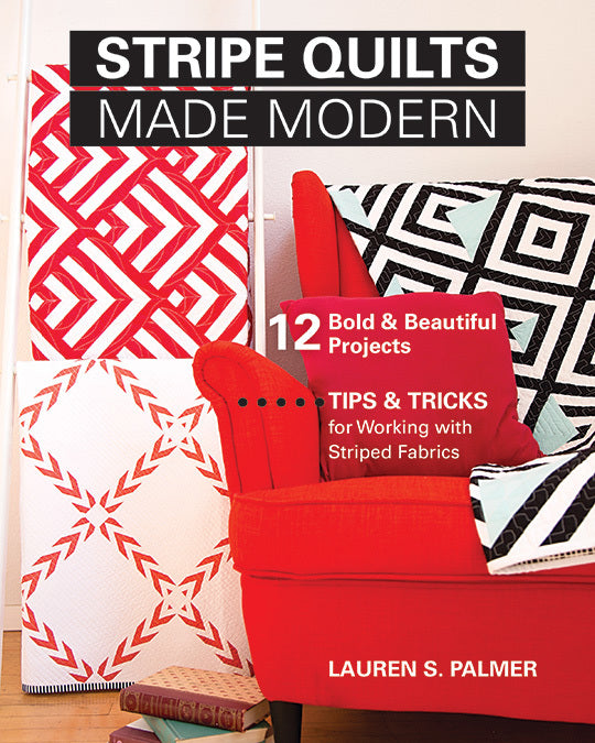 Stripe Quilts Made Modern - 12 Bold and Beautiful Projects