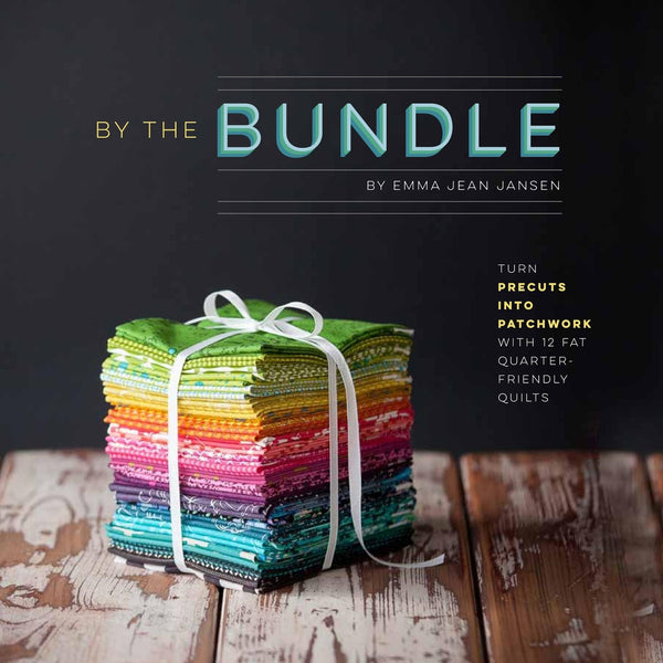 By the Bundle - Turn Precuts into Patchwork with 12 Fat-Quarter Friendly Quilts