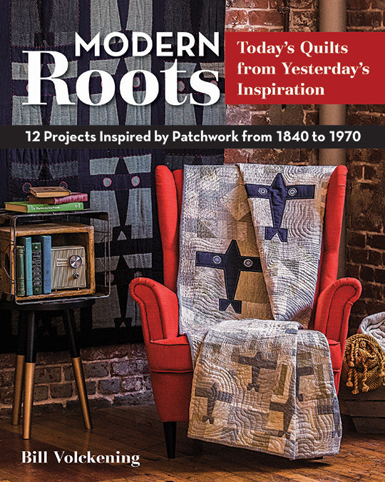 Modern Roots - Today's Quilts from Yesterday's Inspiration