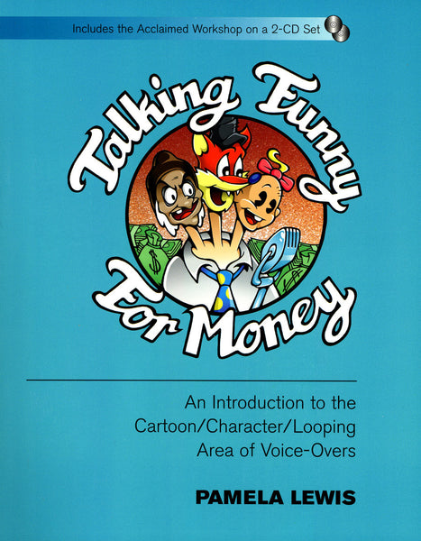 Talking Funny for Money: An Introduction to the Cartoon, Character, Looping Area of Voice-Overs, by Pamela Lewis