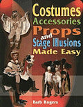 Costumes, Accessories, Props and Stage Ilusions Made Easy, by Barb Rogers