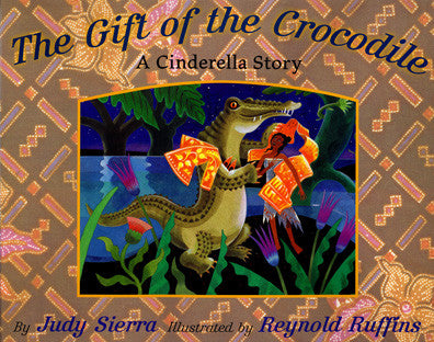 The Gift of the Crocodile: A Cinderella Story by Judy Sierra