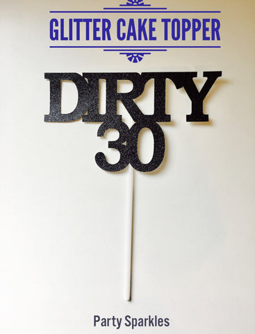 Dirty 30 Cake Topper, 30th Birthday Cake Topper, Birthday Cake Topper, Dirty 30 Cake Topper