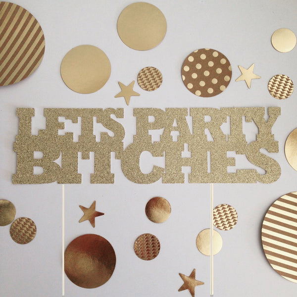 Let's Party Bitches Cake Topper, bachelorette cake topper, birthday cake topper, Custom color cake Topper