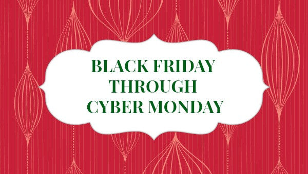 Black Friday - Cyber Monday Sale!!!