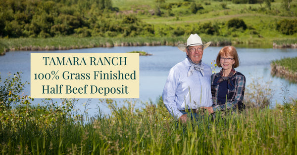 Tamara Ranch- 100% Grass Finished- Half Beef Deposit