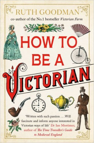 Book Review: How to be a Victorian by Ruth Goodman