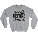 Doods Before Dudes Crewneck Sweatshirt