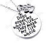 """Dogs aren't my whole life...They make my life whole"" Necklace Charm"