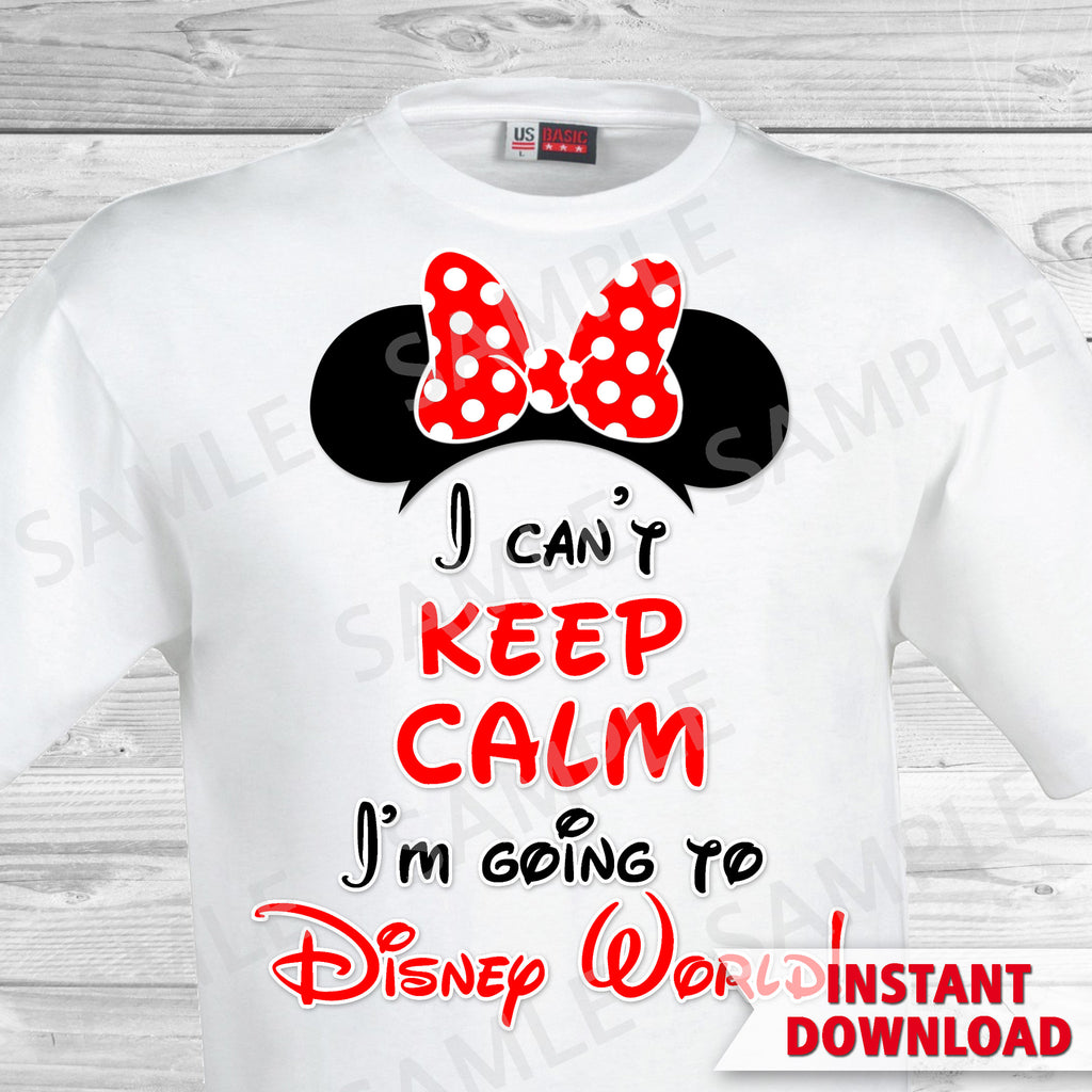 I Can't Keep Calm I'm Going to Disney World! Disney World Family Vacation Iron on. DIY Disney Shirts - Minnie Ears.