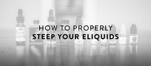 How to properly steep an e liquid