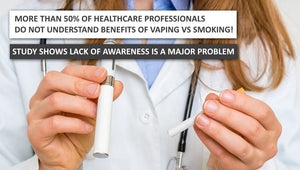 OVER 50% OF HEALTHCARE SPEACIALISTS DO NOT UNDERSTAND VAPING!