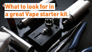 What You Should Look for in a Great Vape Starter Kit