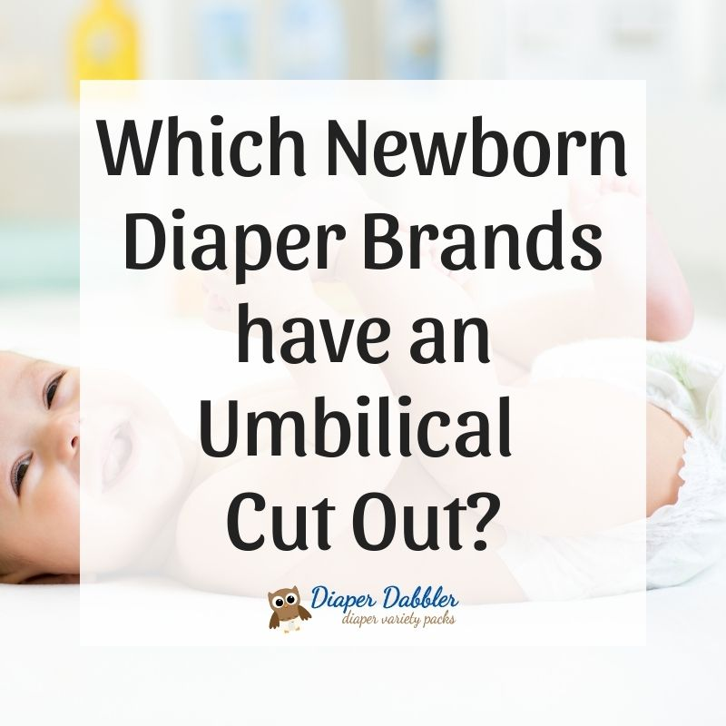 Which Newborn Diaper Brands have an Umbilical Cutout?