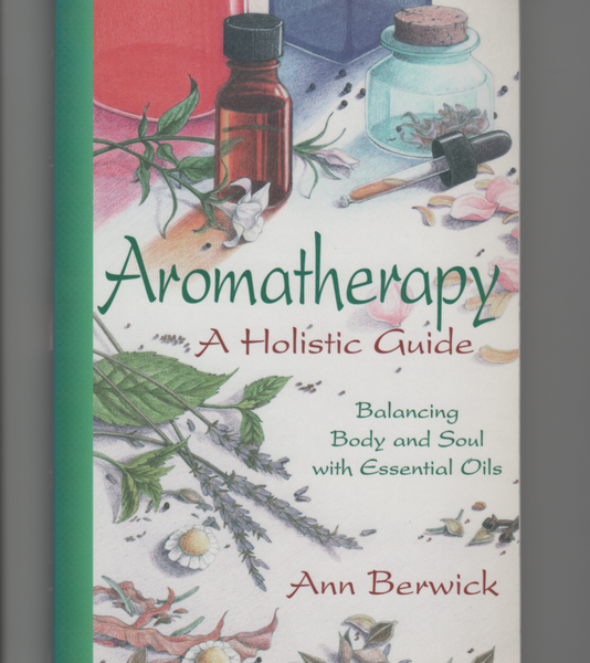 Aromatherapy : A Holistic Guide