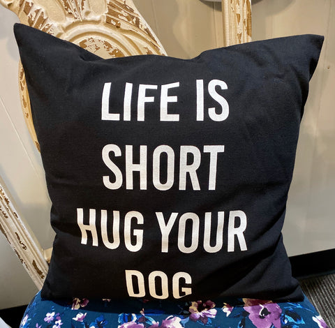 "Life is short hug your dog pillow 15""x15"""