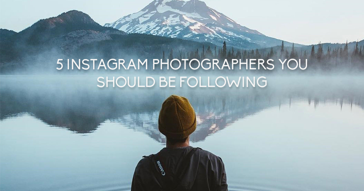 5 Instagram Photographers You Should Follow