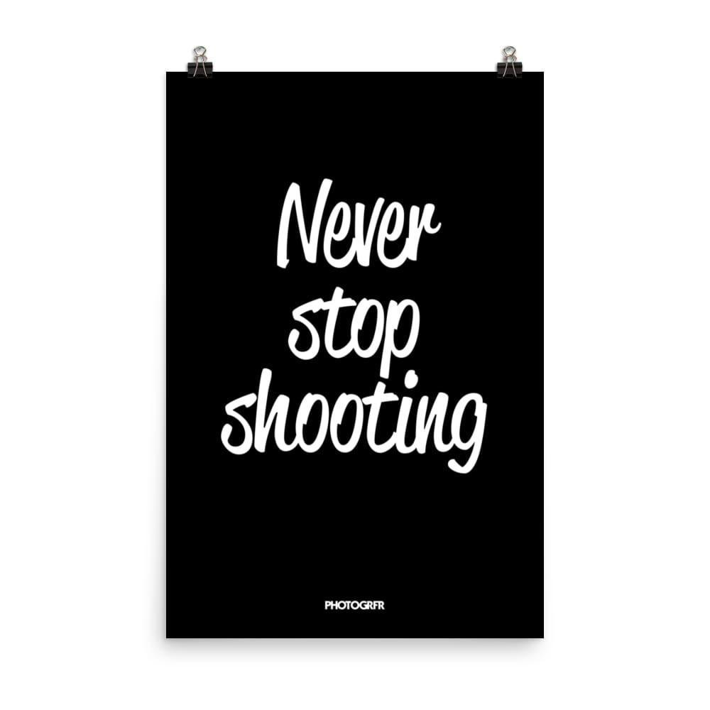 "Poster ""Never Stop Shooting"" in Black Posters PHOTOGRFR.COM 24x36"