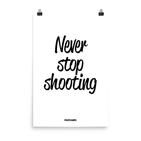 "Poster ""Never Stop Shooting"" in White"