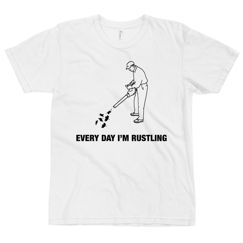 Every Day I'm Rustling T-Shirt