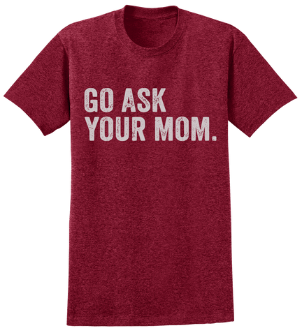 Go Ask Your Mom T-Shirt