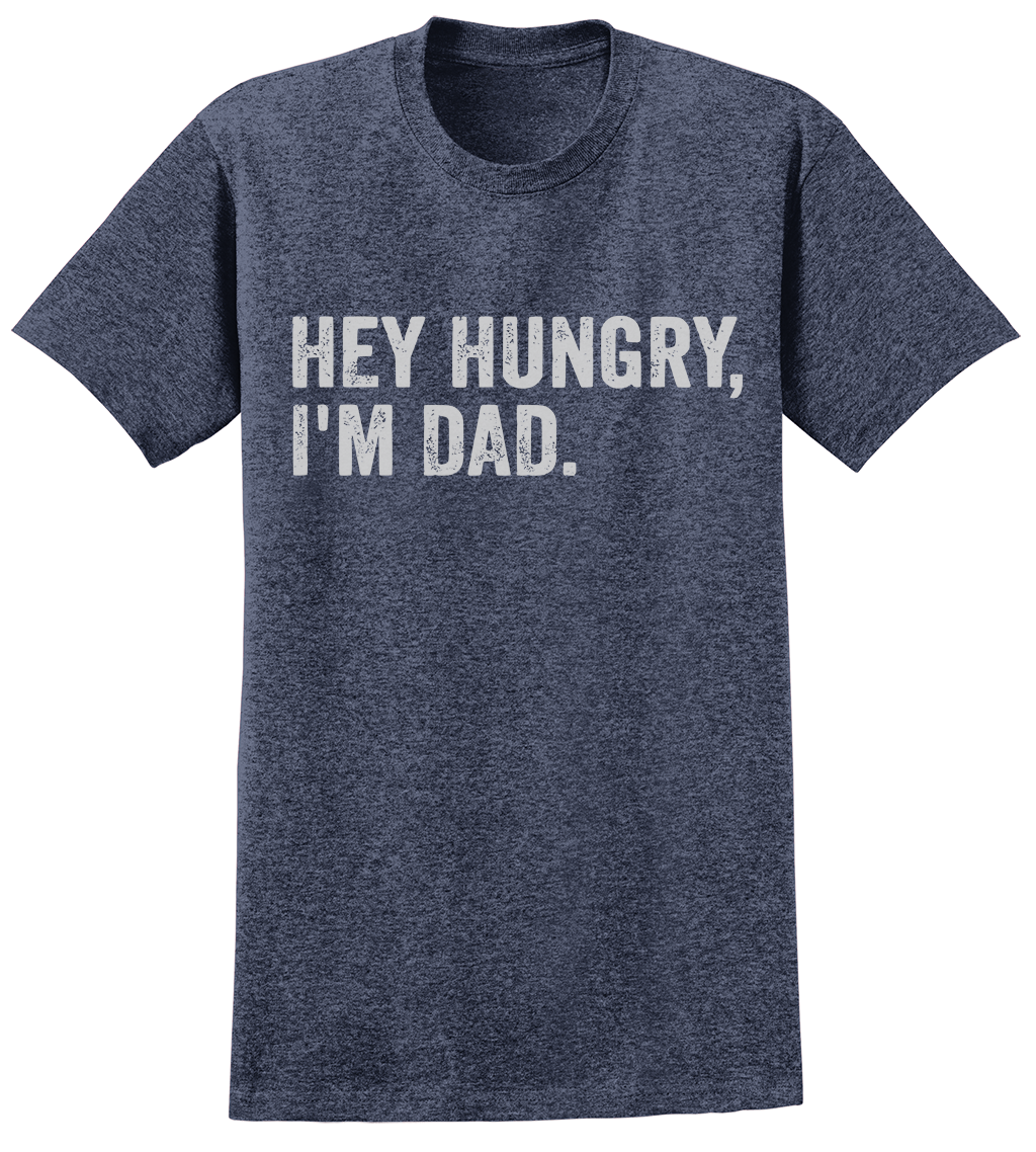 Hey Hungry, I'm Dad T-Shirt