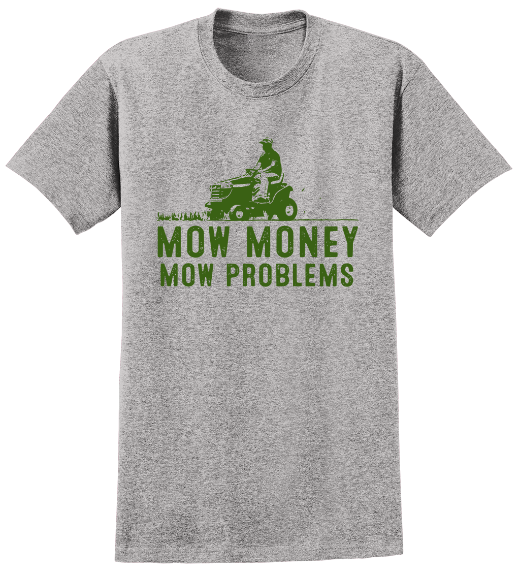 Mow Money, Mow Problems T-Shirt