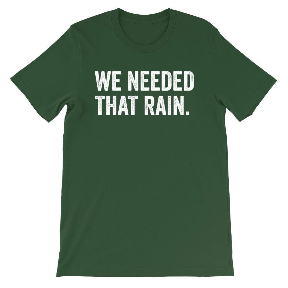 We Needed That Rain T-Shirt
