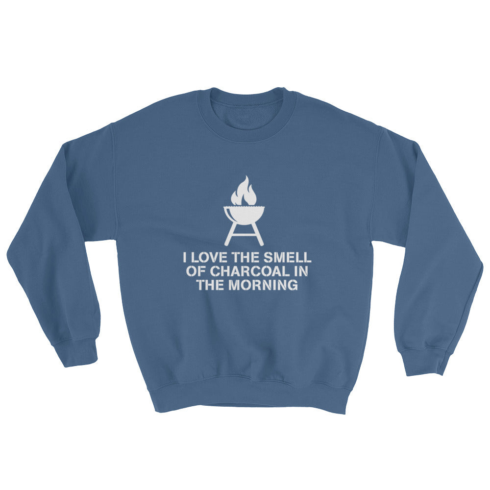 I Love The Smell Of Charcoal In The Morning Sweatshirt