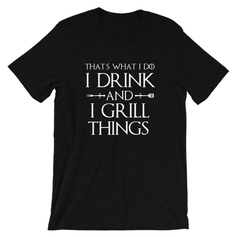 I Drink and I Grill Things Tee