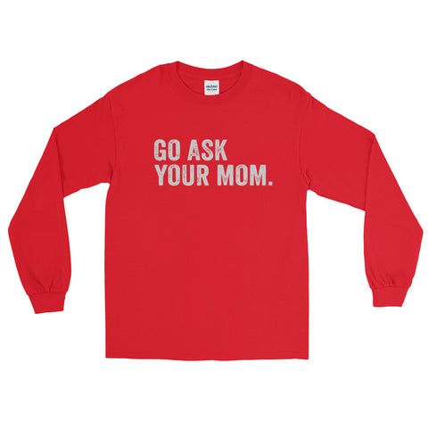 Go Ask Your Mom Long Sleeve T-Shirt