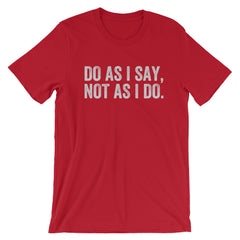 Do As I Say, Not As I Do Tee