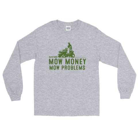Mow Money Mow Problems Long Sleeve T-Shirt