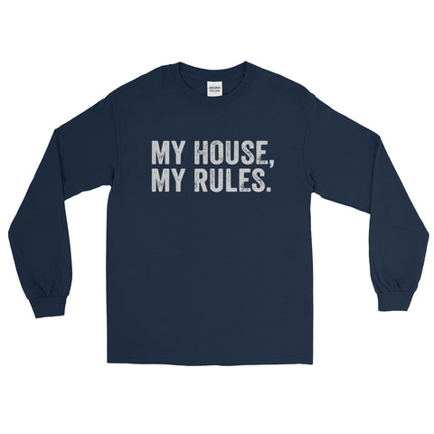 My House, My Rules Long Sleeve T-Shirt
