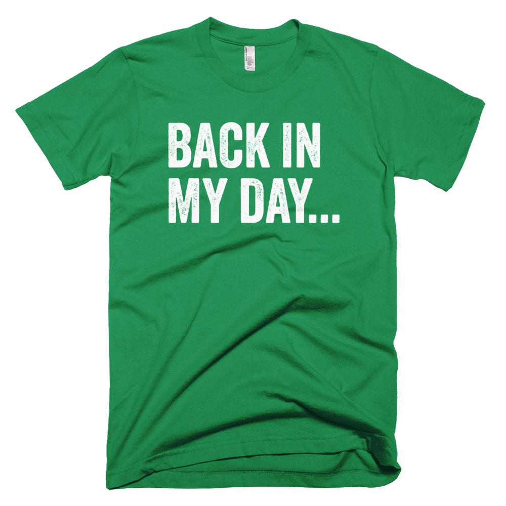 Back In My Day Short Sleeve T-Shirt