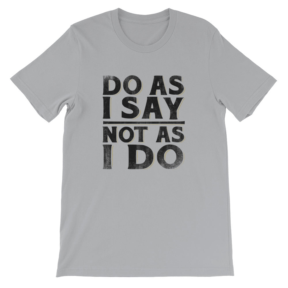 Do As I Say Not As I Do T-Shirt