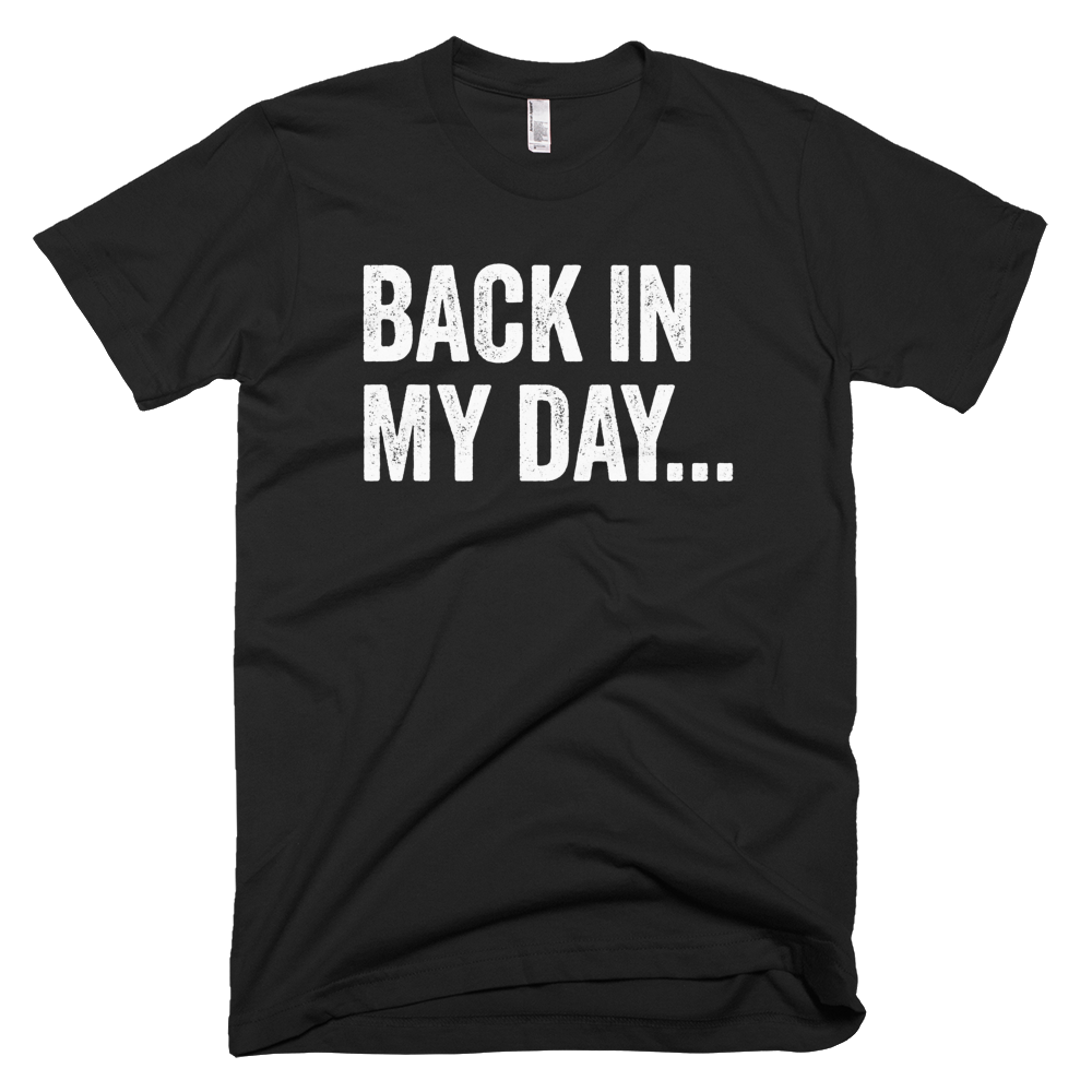 Back In My Day T-Shirt
