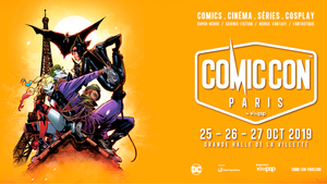 Comic Con Paris October 25-26-27, 2019 at Grande Halle de La Villette