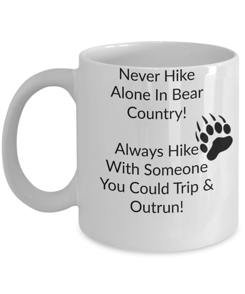 Never Hike Alone In Bear Country 11oz Mug