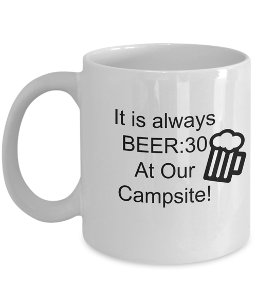 It Is Always Beer:30 At Our Campsite 11oz Mug