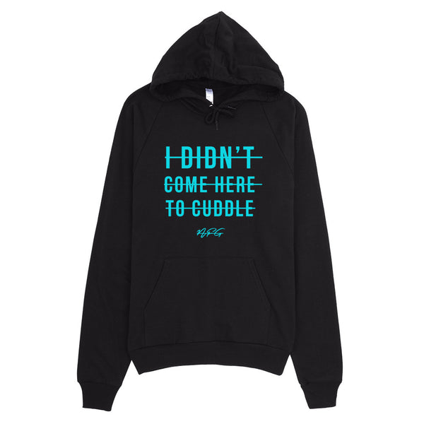 I Didnt Come Here To Cuddle Hoodie