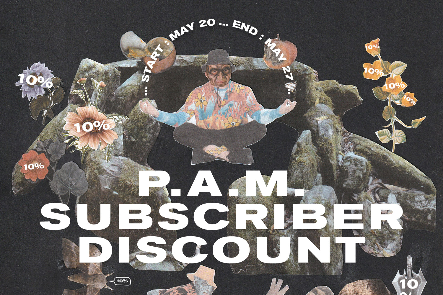 PAM Subscriber Discount : Sign up for 10% off.